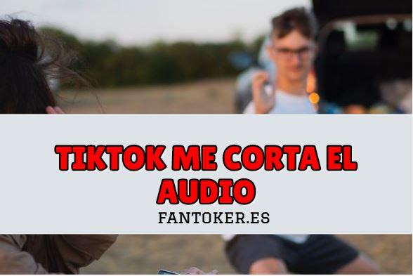 ¿Por qué TikTok me corta el audio?