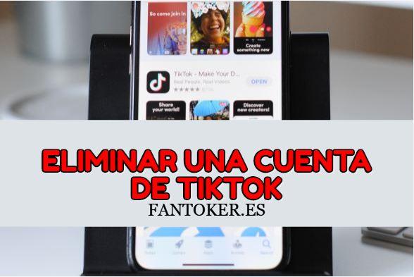 ¿Cómo eliminar una cuenta de TikTok?
