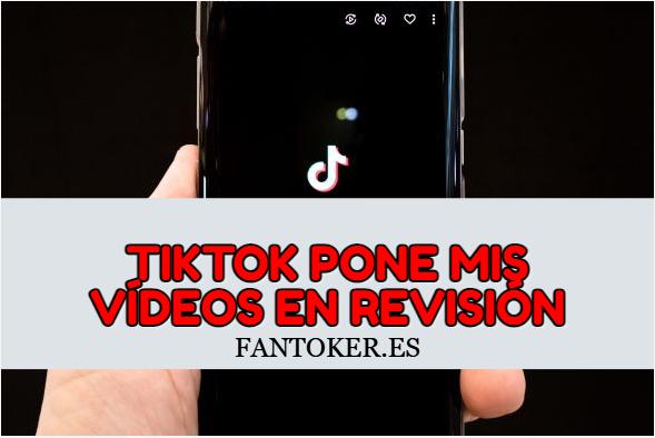 ¿Por qué Tiktok pone mis vídeos en revisión?